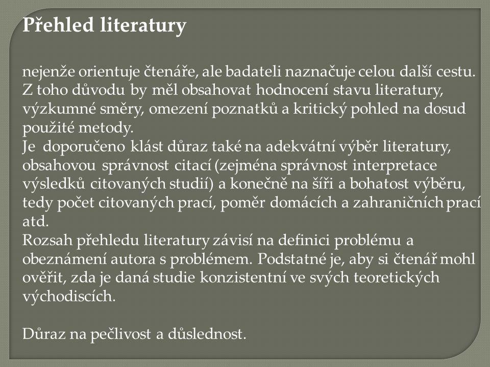 Přehled literatury nejenže orientuje čtenáře, ale badateli naznačuje celou další cestu. Z toho důvodu by měl obsahovat hodnocení stavu literatury, výz