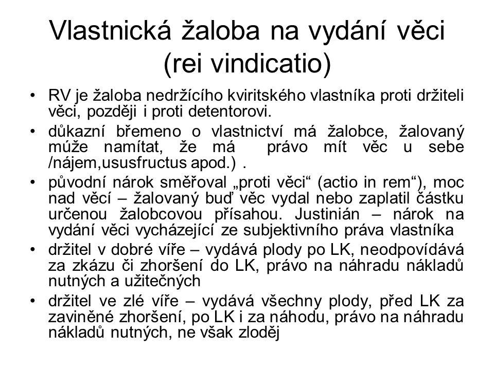 Vlastnická žaloba na vydání věci (rei vindicatio) RV je žaloba nedržícího kviritského vlastníka proti držiteli věci, později i proti detentorovi.