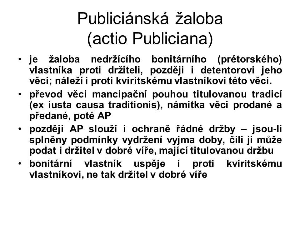 Publiciánská žaloba (actio Publiciana) je žaloba nedržícího bonitárního (prétorského) vlastníka proti držiteli, později i detentorovi jeho věci; náleží i proti kviritskému vlastníkovi této věci.