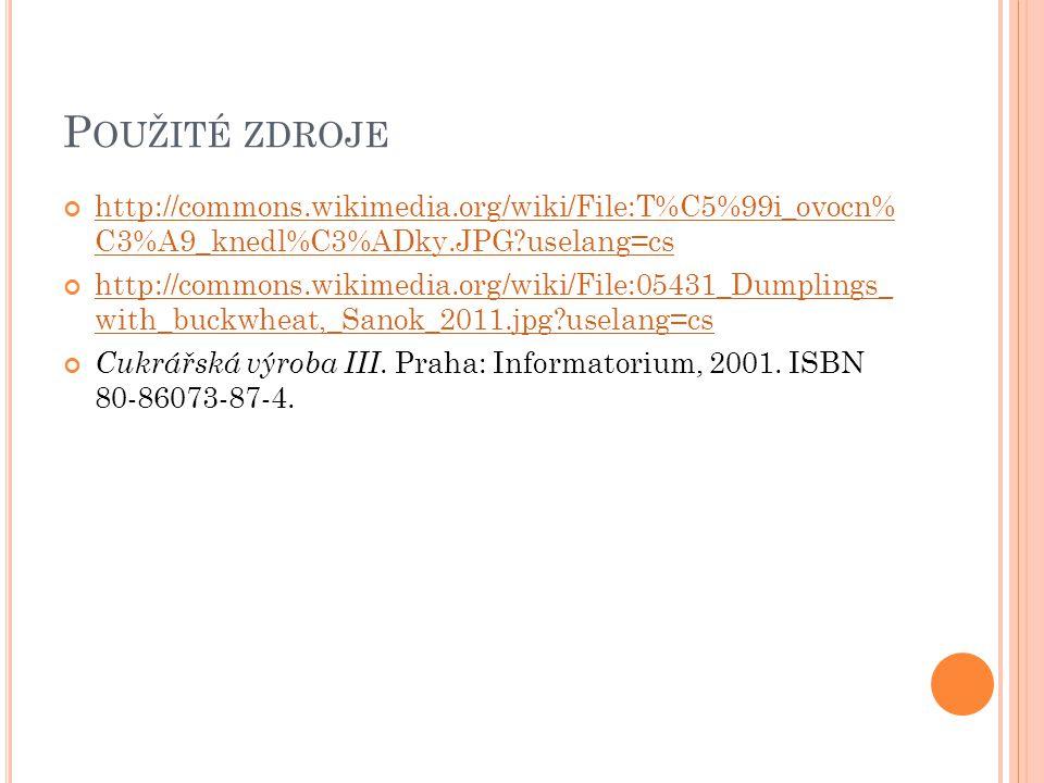 P OUŽITÉ ZDROJE http://commons.wikimedia.org/wiki/File:T%C5%99i_ovocn% C3%A9_knedl%C3%ADky.JPG uselang=cs http://commons.wikimedia.org/wiki/File:05431_Dumplings_ with_buckwheat,_Sanok_2011.jpg uselang=cs Cukrářská výroba III.