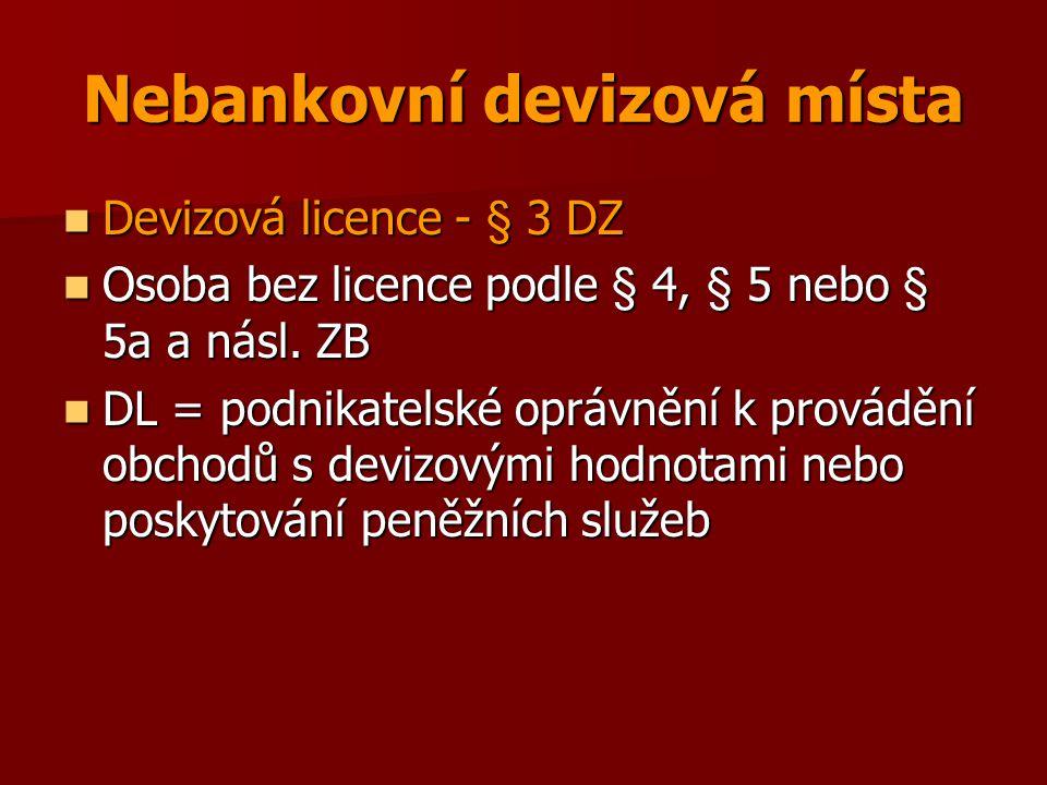 Bankovní devizová místa Bankovní licence banky § 4 ZB (21/1992 Sb.) Bankovní licence banky § 4 ZB (21/1992 Sb.) Bankovní licence pobočky zahraniční banky nepožívající výhod jednotné licence podle práva Evropských společenství § 5 ZB Bankovní licence pobočky zahraniční banky nepožívající výhod jednotné licence podle práva Evropských společenství § 5 ZB Licence – oprávnění provádět obchody s devizovými hodnotamy nebo platební styk ve vztahu k zahraničí Licence – oprávnění provádět obchody s devizovými hodnotamy nebo platební styk ve vztahu k zahraničí