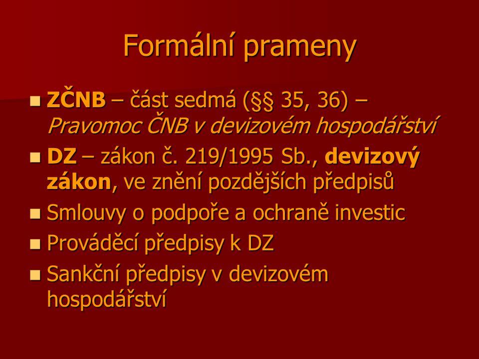 Formální prameny ZČNB – část sedmá (§§ 35, 36) – Pravomoc ČNB v devizovém hospodářství ZČNB – část sedmá (§§ 35, 36) – Pravomoc ČNB v devizovém hospodářství DZ – zákon č.