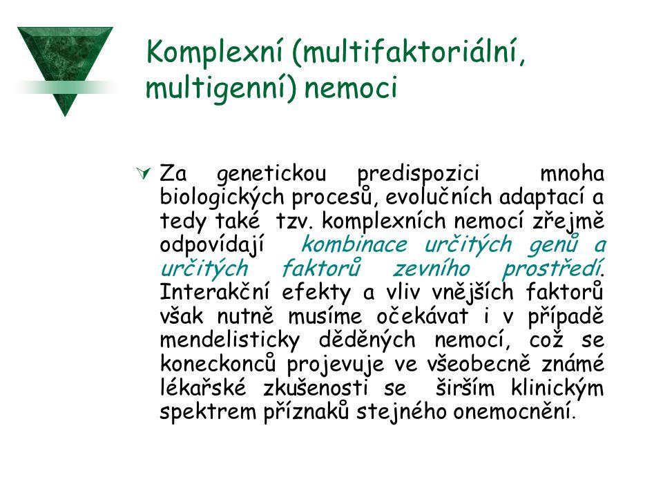 Komplexní (multifaktoriální, multigenní) nemoci  Za genetickou predispozici mnoha biologických procesů, evolučních adaptací a tedy také tzv. komplexn