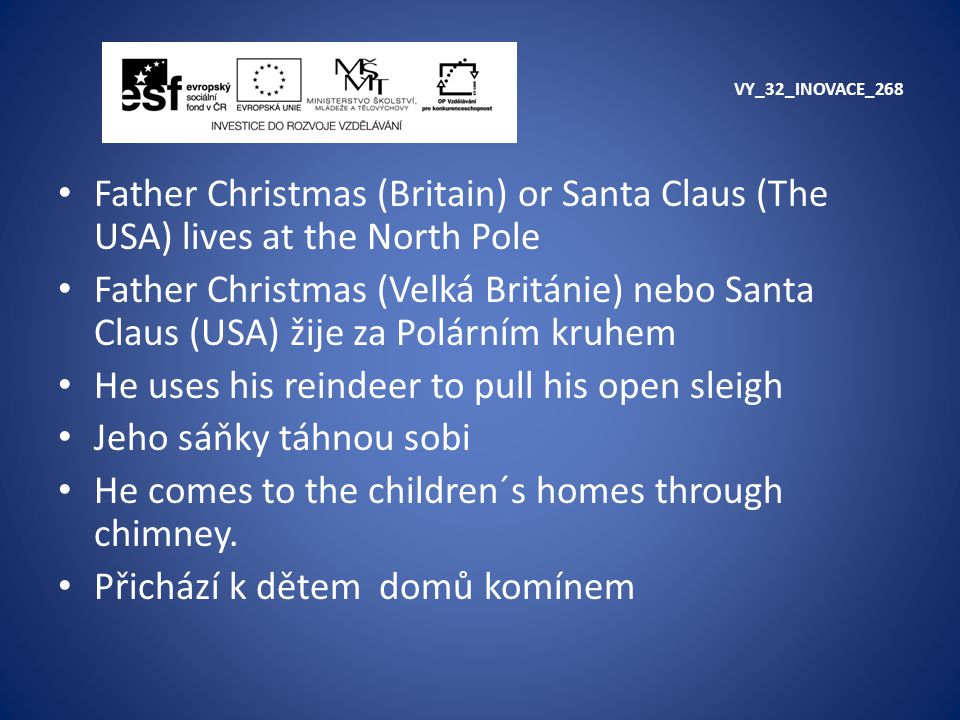VY_32_INOVACE_268 Father Christmas (Britain) or Santa Claus (The USA) lives at the North Pole Father Christmas (Velká Británie) nebo Santa Claus (USA)