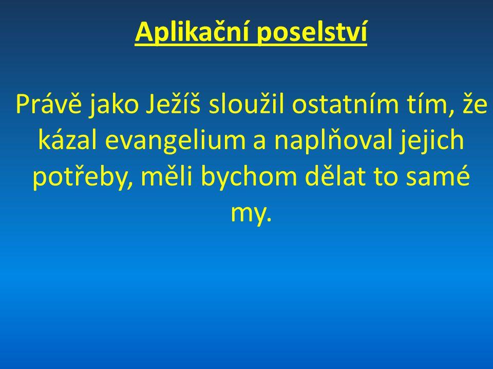 Aplikační poselství Právě jako Ježíš sloužil ostatním tím, že kázal evangelium a naplňoval jejich potřeby, měli bychom dělat to samé my.