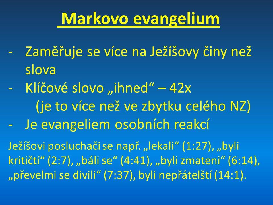 """Markovo evangelium -Zaměřuje se více na Ježíšovy činy než slova -Klíčové slovo """"ihned – 42x (je to více než ve zbytku celého NZ) -Je evangeliem osobních reakcí Ježíšovi posluchači se např."""