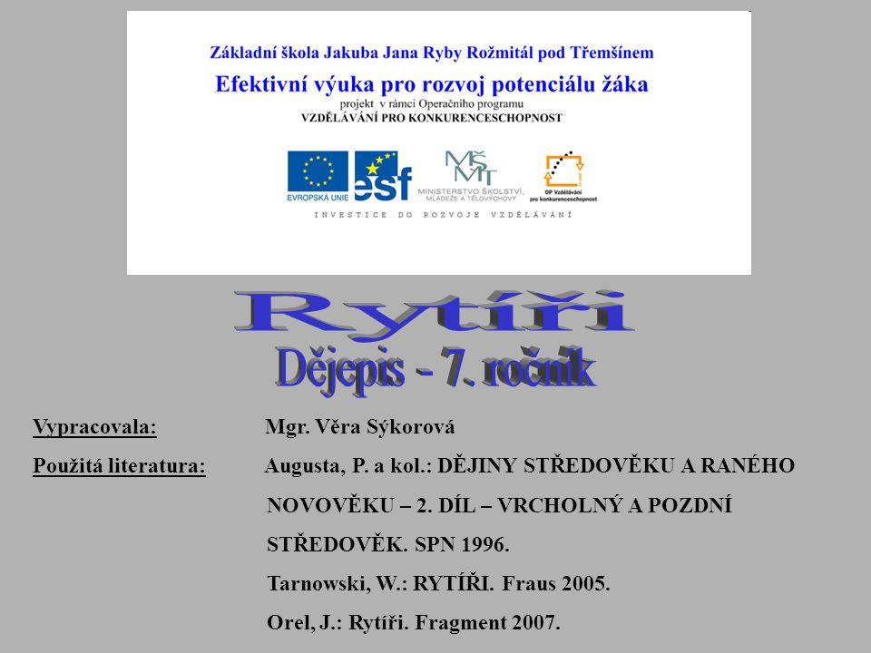 Vypracovala: Mgr. Věra Sýkorová Použitá literatura: Augusta, P.