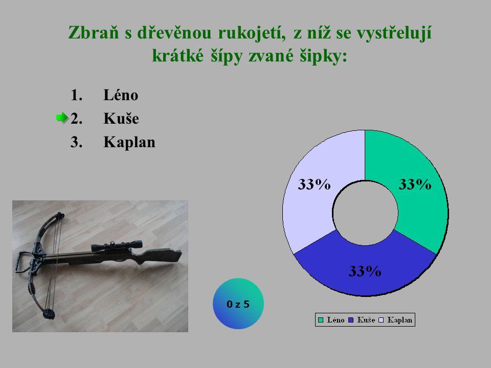 Zbraň s dřevěnou rukojetí, z níž se vystřelují krátké šípy zvané šipky: 1.Léno 2.Kuše 3.Kaplan 0 z 5