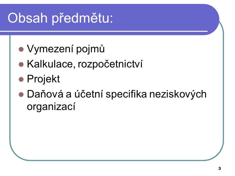 Obsah předmětu: Vymezení pojmů Kalkulace, rozpočetnictví Projekt Daňová a účetní specifika neziskových organizací 3