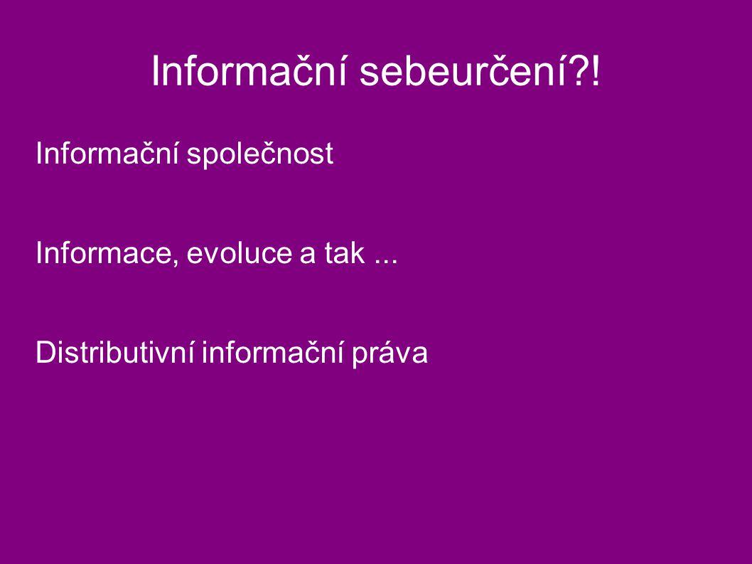 Informační sebeurčení . Informační společnost Informace, evoluce a tak...