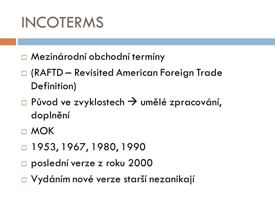 INCOTERMS  Mezinárodní obchodní termíny  (RAFTD – Revisited American Foreign Trade Definition)  Původ ve zvyklostech  umělé zpracování, doplnění 