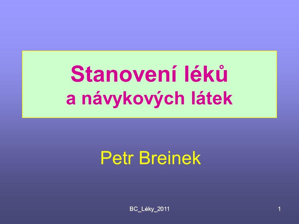 BC_Léky_20111 Stanovení léků a návykových látek Petr Breinek
