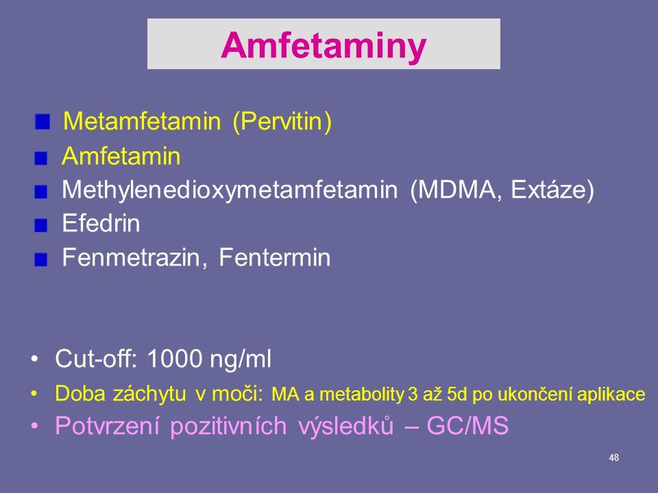 48 Metamfetamin (Pervitin) Amfetamin Methylenedioxymetamfetamin (MDMA, Extáze) Efedrin Fenmetrazin, Fentermin Cut-off: 1000 ng/ml Doba záchytu v moči: MA a metabolity 3 až 5d po ukončení aplikace Potvrzení pozitivních výsledků – GC/MS Amfetaminy