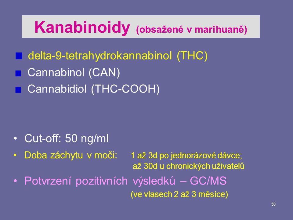 50 delta-9-tetrahydrokannabinol (THC) Cannabinol (CAN) Cannabidiol (THC-COOH) Cut-off: 50 ng/ml Doba záchytu v moči: 1 až 3d po jednorázové dávce; až 30d u chronických uživatelů Potvrzení pozitivních výsledků – GC/MS (ve vlasech 2 až 3 měsíce) Kanabinoidy (obsažené v marihuaně)