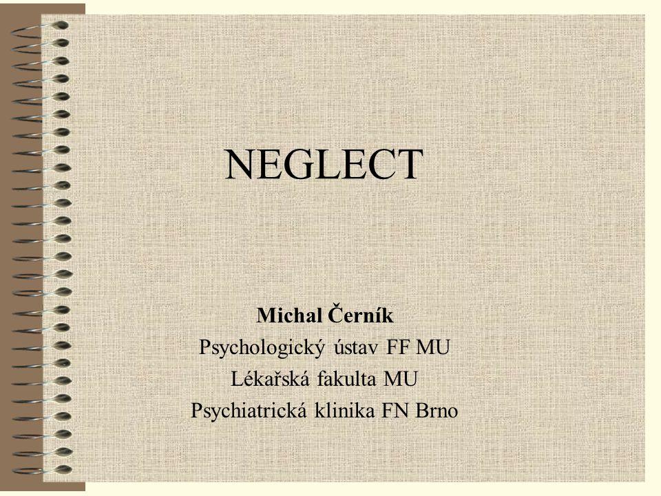 NEGLECT Michal Černík Psychologický ústav FF MU Lékařská fakulta MU Psychiatrická klinika FN Brno
