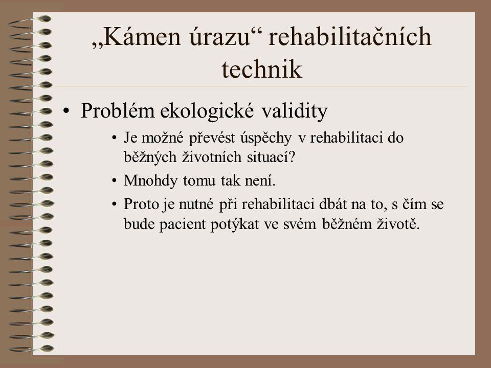 """""""Kámen úrazu rehabilitačních technik Problém ekologické validity Je možné převést úspěchy v rehabilitaci do běžných životních situací."""