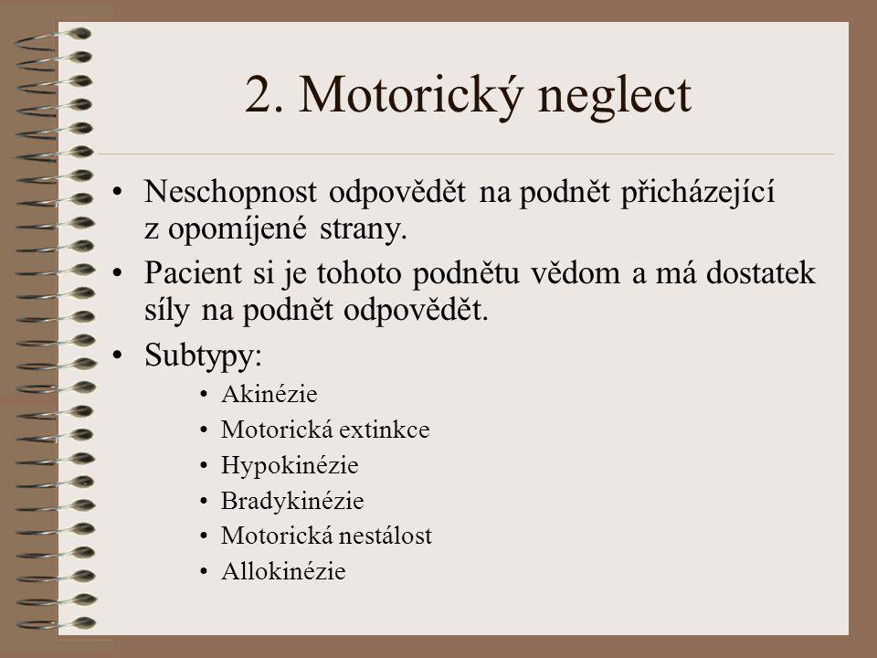 2.Motorický neglect Neschopnost odpovědět na podnět přicházející z opomíjené strany.