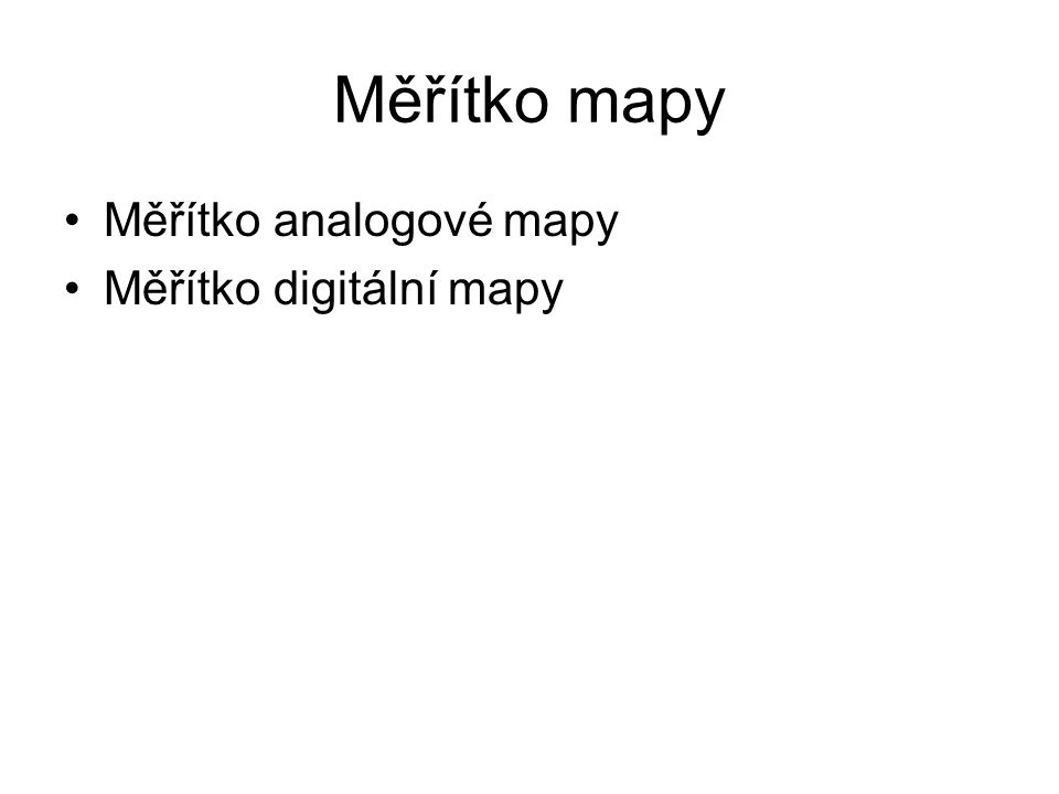 Měřítko mapy Měřítko analogové mapy Měřítko digitální mapy