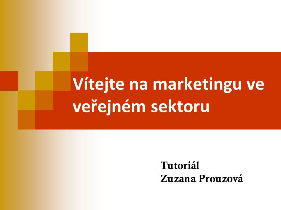 Vítejte na marketingu ve veřejném sektoru Tutoriál Zuzana Prouzová