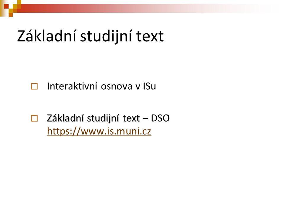 Základní studijní text  Interaktivní osnova v ISu  Základní studijní text  Základní studijní text – DSO https://www.is.muni.cz https://www.is.muni.