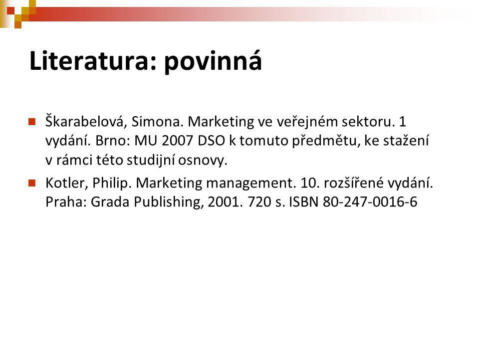 Literatura: povinná Škarabelová, Simona. Marketing ve veřejném sektoru. 1 vydání. Brno: MU 2007 DSO k tomuto předmětu, ke stažení v rámci této studijn
