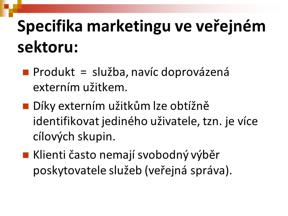 Specifika marketingu ve veřejném sektoru: Produkt = služba, navíc doprovázená externím užitkem. Díky externím užitkům lze obtížně identifikovat jediné