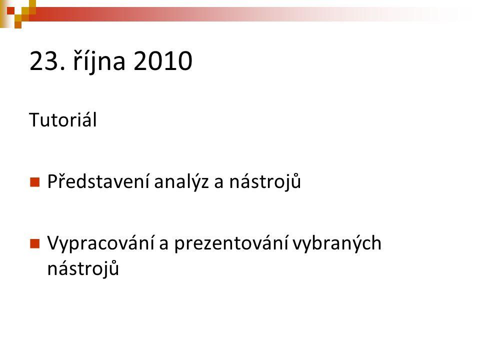 23. října 2010 Tutoriál Představení analýz a nástrojů Vypracování a prezentování vybraných nástrojů