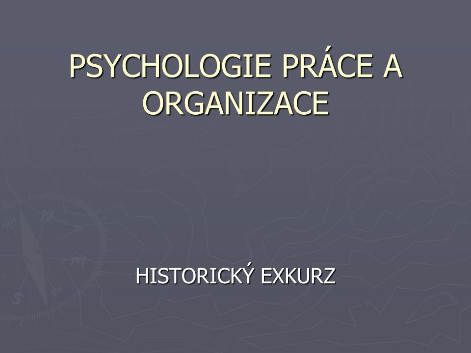 PSYCHOLOGIE PRÁCE A ORGANIZACE HISTORICKÝ EXKURZ