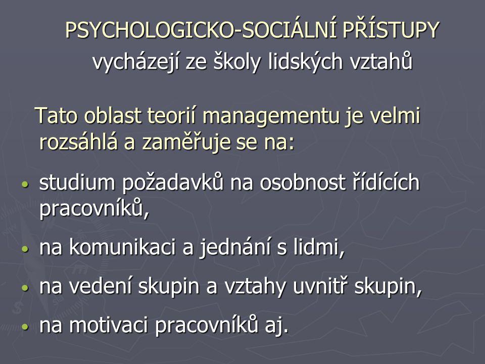 PSYCHOLOGICKO-SOCIÁLNÍ PŘÍSTUPY PSYCHOLOGICKO-SOCIÁLNÍ PŘÍSTUPY vycházejí ze školy lidských vztahů vycházejí ze školy lidských vztahů Tato oblast teor