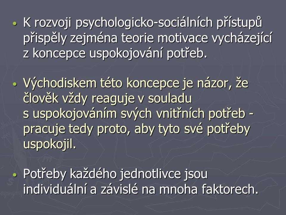 K rozvoji psychologicko-sociálních přístupů přispěly zejména teorie motivace vycházející z koncepce uspokojování potřeb. K rozvoji psychologicko-sociá