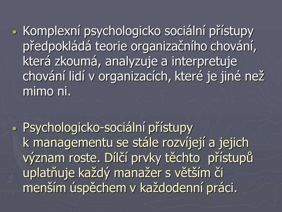 Komplexní psychologicko sociální přístupy předpokládá teorie organizačního chování, která zkoumá, analyzuje a interpretuje chování lidí v organizacích