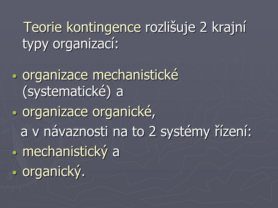 Teorie kontingence rozlišuje 2 krajní typy organizací: Teorie kontingence rozlišuje 2 krajní typy organizací: organizace mechanistické (systematické)