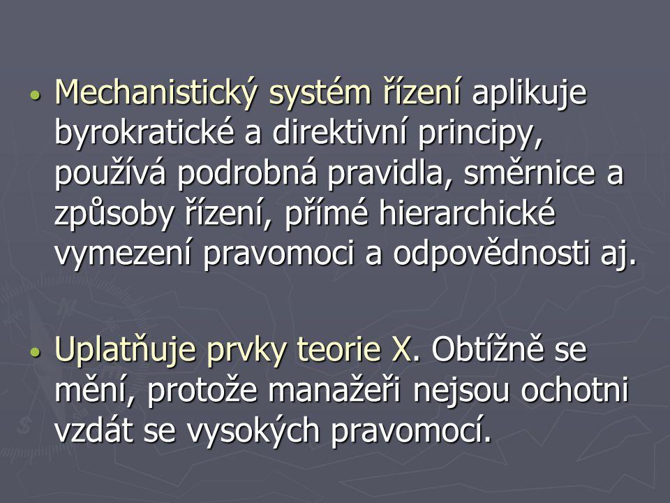 Mechanistický systém řízení aplikuje byrokratické a direktivní principy, používá podrobná pravidla, směrnice a způsoby řízení, přímé hierarchické vyme