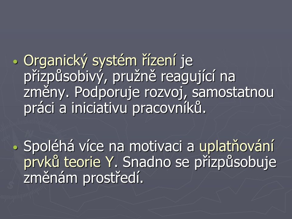 Organický systém řízení je přizpůsobivý, pružně reagující na změny. Podporuje rozvoj, samostatnou práci a iniciativu pracovníků. Organický systém říze