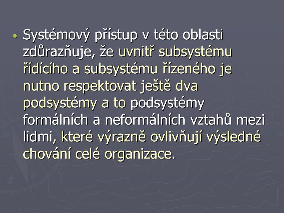 Systémový přístup v této oblasti zdůrazňuje, že uvnitř subsystému řídícího a subsystému řízeného je nutno respektovat ještě dva podsystémy a to podsys