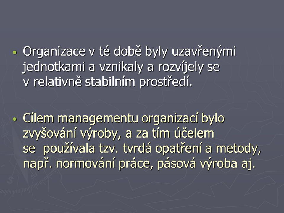 Organizace v té době byly uzavřenými jednotkami a vznikaly a rozvíjely se v relativně stabilním prostředí. Organizace v té době byly uzavřenými jednot