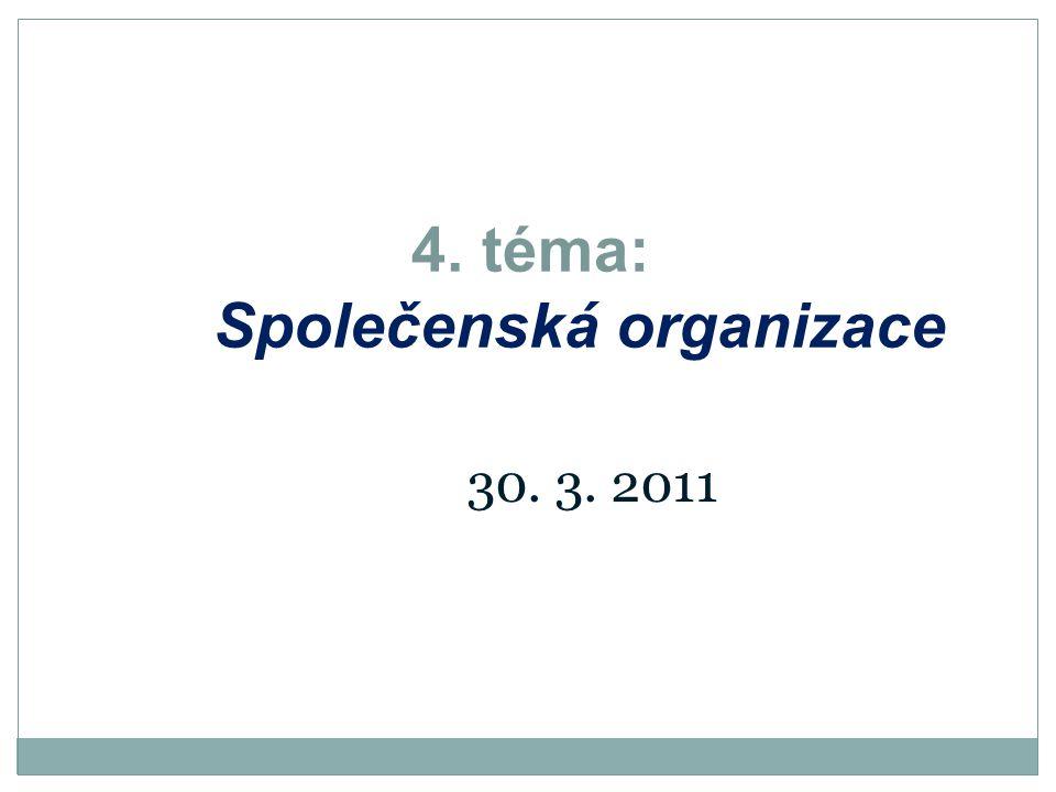 4. téma: Společenská organizace 30. 3. 2011