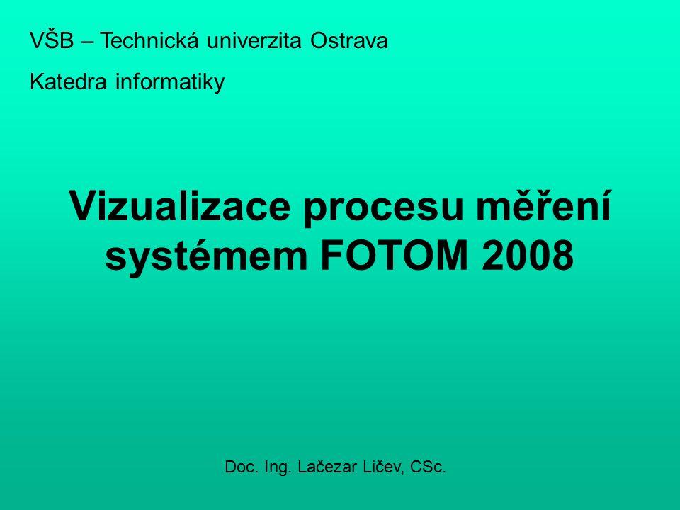 Vizualizace procesu měření systémem FOTOM 2008 VŠB – Technická univerzita Ostrava Katedra informatiky Doc.