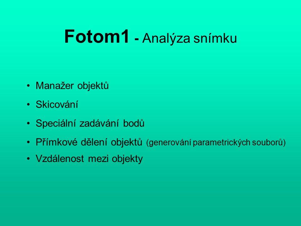 Fotom1 - Analýza snímku Manažer objektů Skicování Přímkové dělení objektů (generování parametrických souborů) Vzdálenost mezi objekty Speciální zadávání bodů