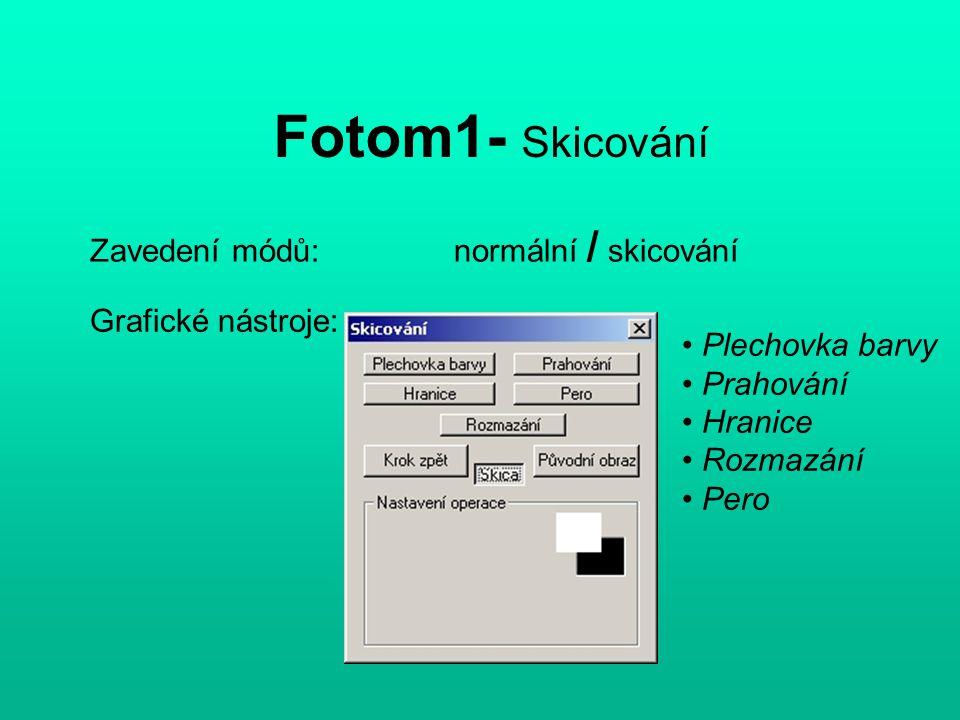 Fotom1- Skicování Zavedení módů: normální / skicování Grafické nástroje: Plechovka barvy Prahování Hranice Rozmazání Pero