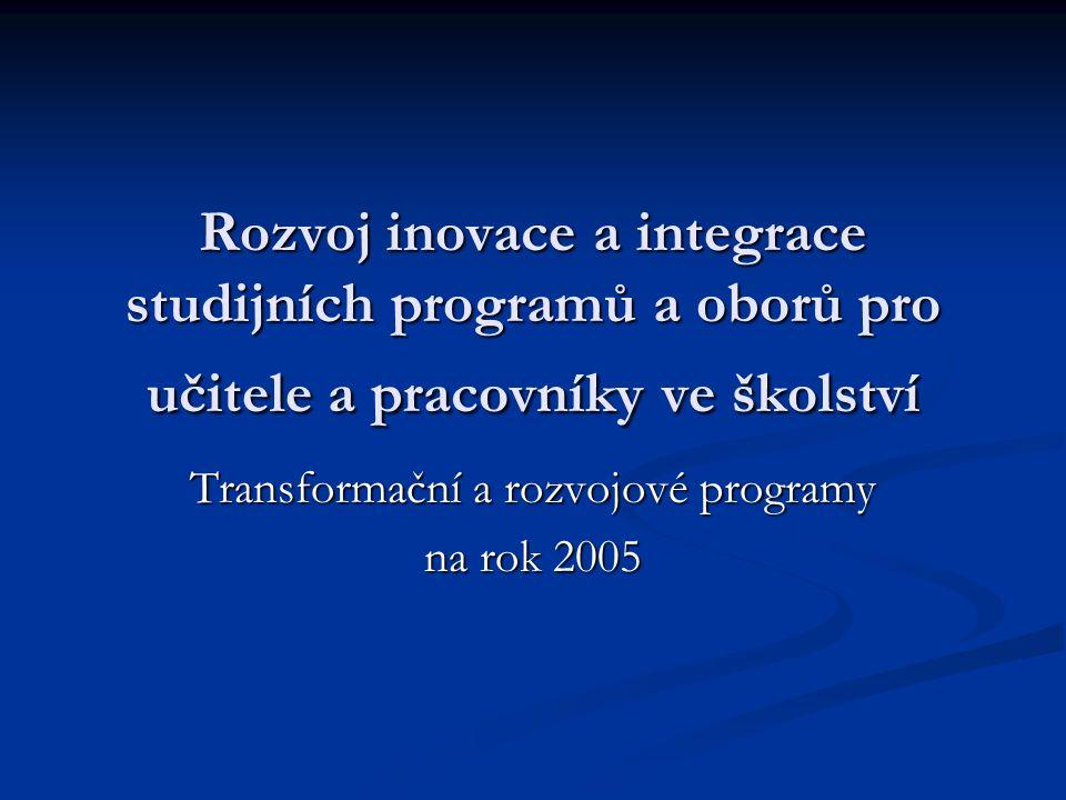 Rozvoj inovace a integrace studijních programů a oborů pro učitele a pracovníky ve školství Transformační a rozvojové programy na rok 2005