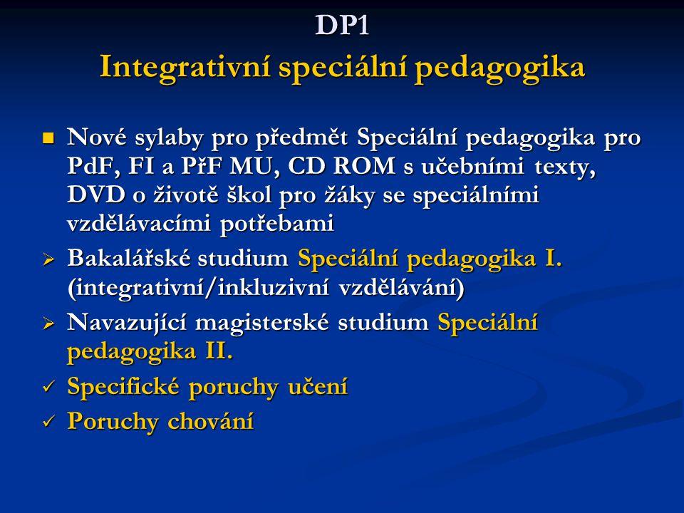 DP1 Integrativní speciální pedagogika Nové sylaby pro předmět Speciální pedagogika pro PdF, FI a PřF MU, CD ROM s učebními texty, DVD o životě škol pr