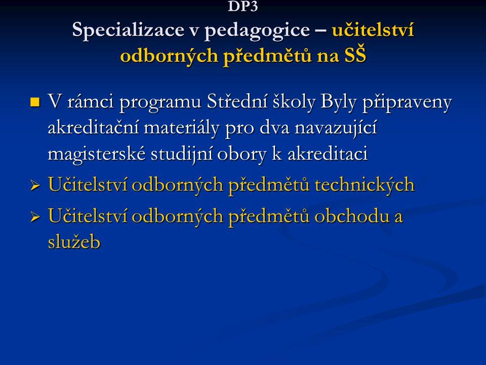 DP3 Specializace v pedagogice – učitelství odborných předmětů na SŠ V rámci programu Střední školy Byly připraveny akreditační materiály pro dva navaz