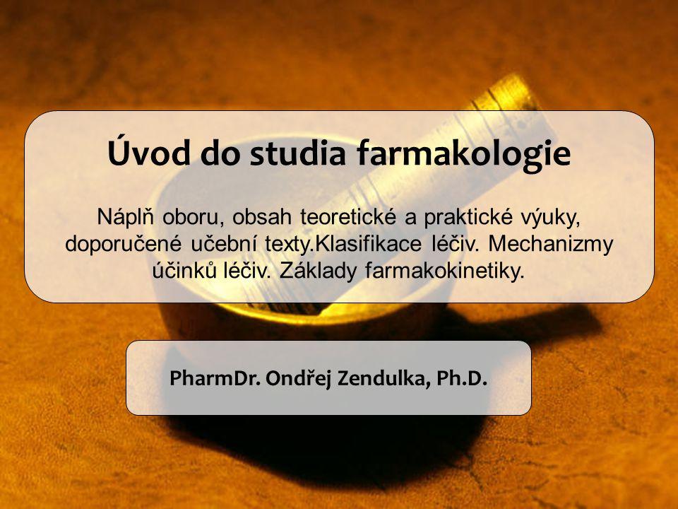 Úvod do studia farmakologie Náplň oboru, obsah teoretické a praktické výuky, doporučené učební texty.Klasifikace léčiv. Mechanizmy účinků léčiv. Zákla