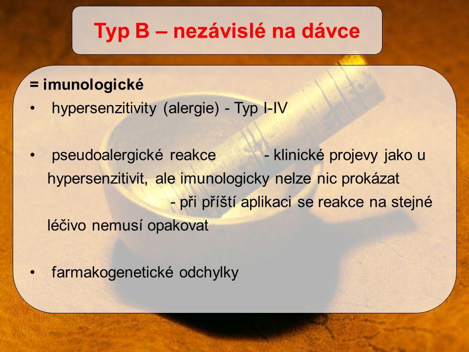 = imunologické hypersenzitivity (alergie) - Typ I-IV pseudoalergické reakce - klinické projevy jako u hypersenzitivit, ale imunologicky nelze nic prok
