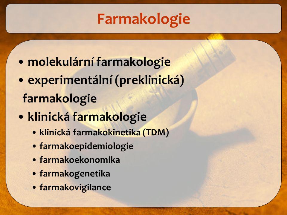 molekulární farmakologie experimentální (preklinická) farmakologie klinická farmakologie klinická farmakokinetika (TDM) farmakoepidemiologie farmakoek