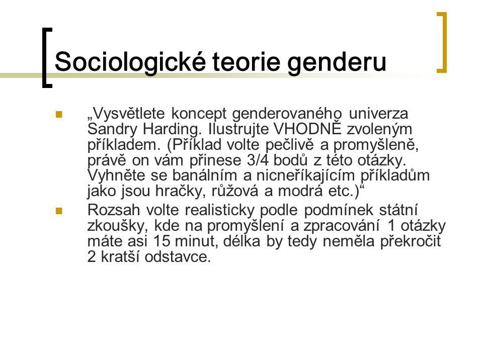 """Sociologické teorie genderu """"Vysvětlete koncept genderovaného univerza Sandry Harding. Ilustrujte VHODNĚ zvoleným příkladem. (Příklad volte pečlivě a"""