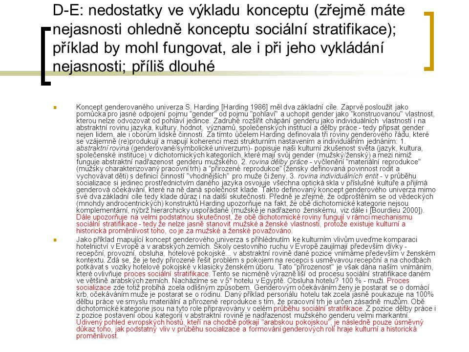 D-E: nedostatky ve výkladu konceptu (zřejmě máte nejasnosti ohledně konceptu sociální stratifikace); příklad by mohl fungovat, ale i při jeho vykládán