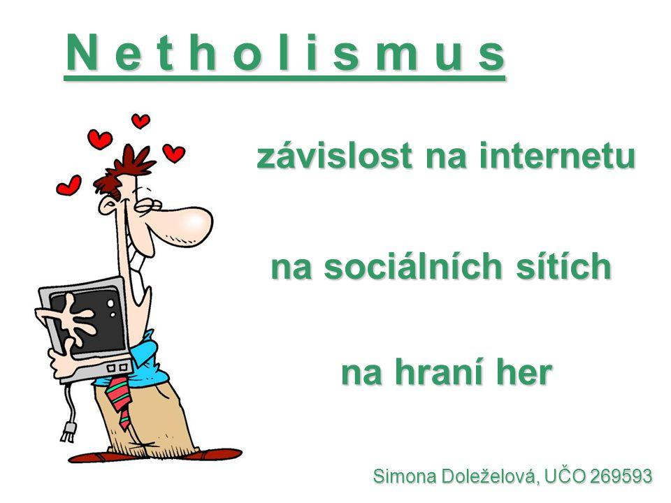 na hraní her N e t h o l i s m u s závislost na internetu na sociálních sítích Simona Doleželová, UČO 269593