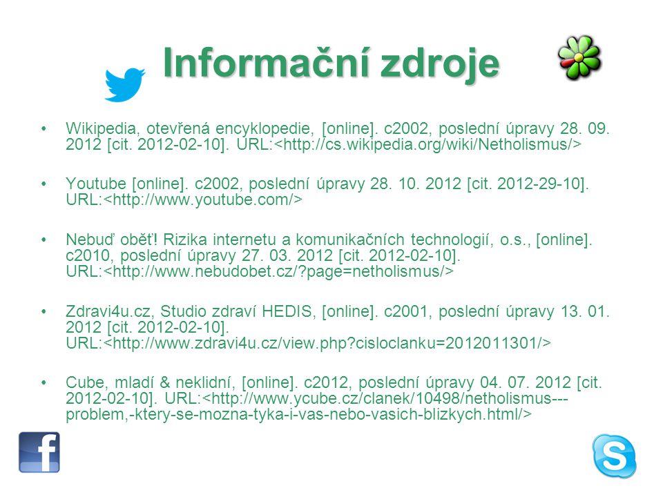 Informační zdroje Wikipedia, otevřená encyklopedie, [online]. c2002, poslední úpravy 28. 09. 2012 [cit. 2012-02-10]. URL: Youtube [online]. c2002, pos
